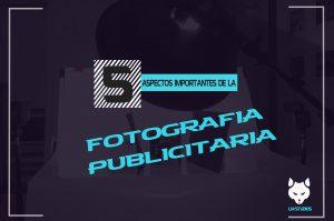 Fotografia profesional: Los 5 aspectos importantes de la fotografía publicitaria en el 2019