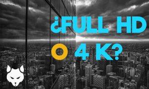 Resolucion de video: ¿Full HD o 4K? Conoce las ventajas de uno sobre otro.
