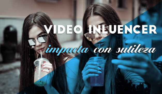 Video influencer: La manera potente, pero sutil de promocionar una marca